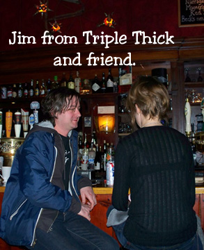 Jim from Triple Thick and friend at the Plough